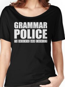 Grammar Police - To Observe And Correct T Shirt Women's Relaxed Fit T-Shirt