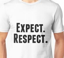 Expect. Respect. Unisex T-Shirt
