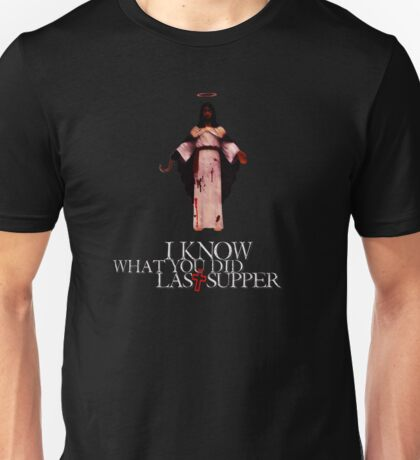 I Know What You Did Last Supper Unisex T-Shirt