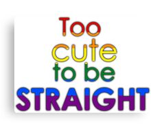 Too cute to be straight - LGBT Canvas Print