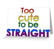 Too cute to be straight - LGBT Greeting Card