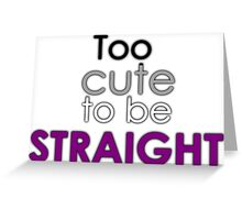 Too cute to be straight - asexual Greeting Card