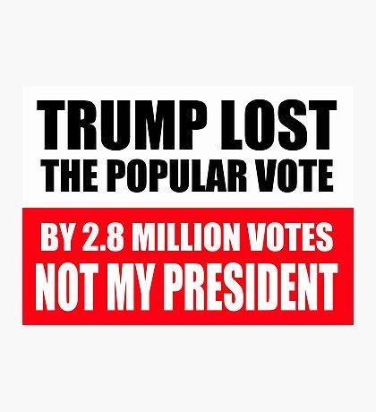 Trump Lost The Popular Vote Photographic Print