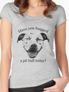 Have you hugged a Pit Bull today? Women's Fitted Scoop T-Shirt
