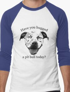 Have you hugged a Pit Bull today? Men's Baseball ¾ T-Shirt