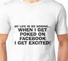 My life is so boring Unisex T-Shirt