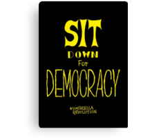 Sit down for democracy Canvas Print