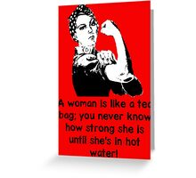 A woman is like a tea bag... Greeting Card