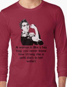 A woman is like a tea bag... Long Sleeve T-Shirt