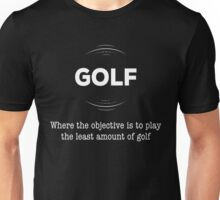golf - where the objective is to play the least amount of golf Unisex T-Shirt