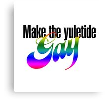Make the Yuletide GAY Canvas Print