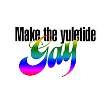 Make the Yuletide GAY Photographic Print