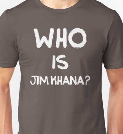 Who is Jim Khana? (2) Unisex T-Shirt