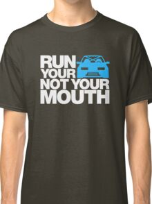 RUN YOUR CAR. NOT YOUR MOUTH. (2) Classic T-Shirt