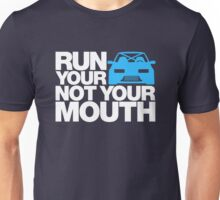 RUN YOUR CAR. NOT YOUR MOUTH. (2) Unisex T-Shirt
