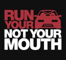 RUN YOUR CAR. NOT YOUR MOUTH. (1) Kids Tee