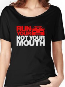 RUN YOUR CAR. NOT YOUR MOUTH. (1) Women's Relaxed Fit T-Shirt