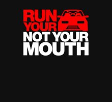 RUN YOUR CAR. NOT YOUR MOUTH. (1) Unisex T-Shirt
