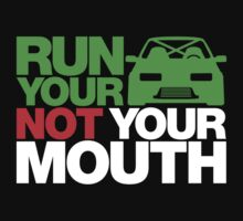 RUN YOUR CAR. NOT YOUR MOUTH. (5) by PlanDesigner