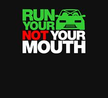 RUN YOUR CAR. NOT YOUR MOUTH. (5) Unisex T-Shirt