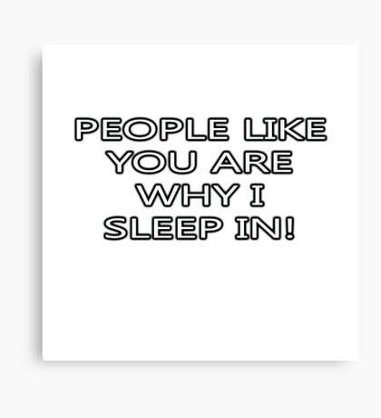 PEOPLE LIKE YOU ARE WHY I SLEEP IN Canvas Print