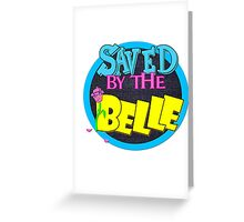 Saved by the Belle Greeting Card
