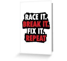 Race it break it fix it repeat Greeting Card