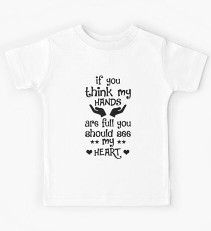 If You Think My Hands Are Full Kids Tee