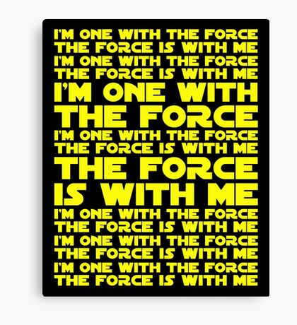 The Force is with me and I am one with the Force Canvas Print