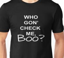 Who Gon Check Me Boo  Unisex T-Shirt