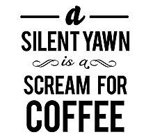 a silent yawn is a scream for coffee  Photographic Print
