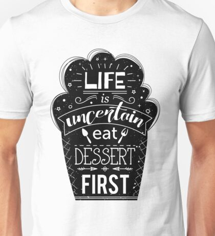 Typography poster with cake and hand drawn elements. Inspirational quote. Life is uncertain eat dessert first.  Unisex T-Shirt