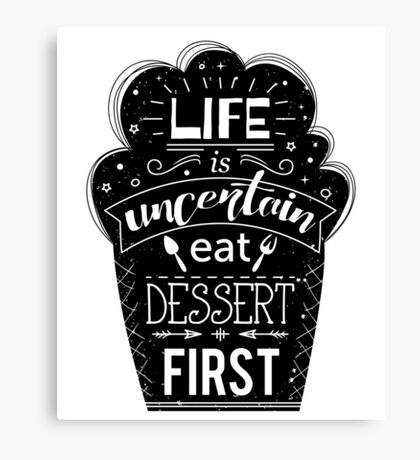 Typography poster with cake and hand drawn elements. Inspirational quote. Life is uncertain eat dessert first.  Canvas Print