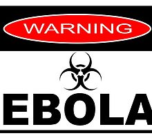 WARNING - EBOLA by JamesChetwald