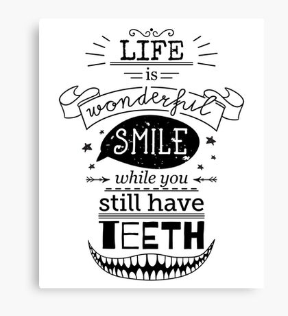 Typography poster with hand drawn elements. Inspirational quote. Life is wonderful smile while you still have teeth. Canvas Print