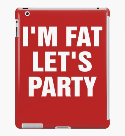 I'm Fat Let's Party iPad Case/Skin