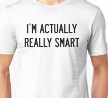 I'M ACTUALLY REALLY SMART Unisex T-Shirt