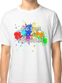 Add some color to your life Classic T-Shirt
