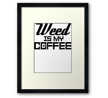 Weed is my Coffee Framed Print