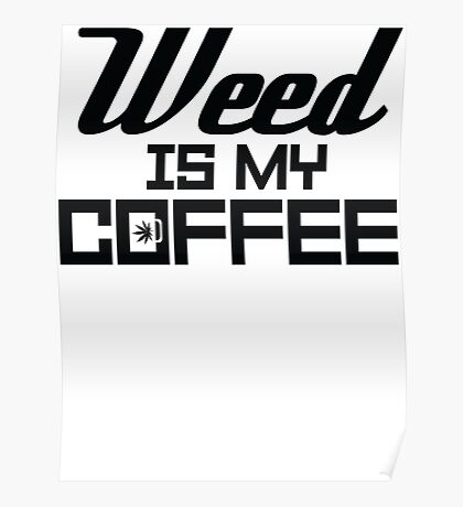 Weed is my Coffee Poster