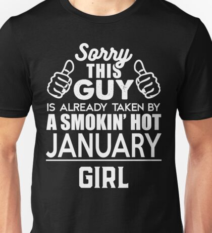 Sorry This Guy Is Already Taken By A Smokin Smoking Hot January Girl Unisex T-Shirt