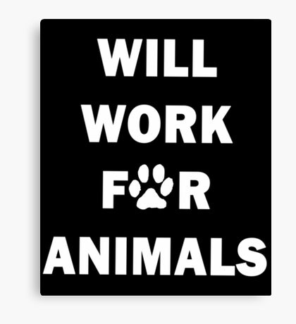 WILL WORK FOR ANIMALS Canvas Print