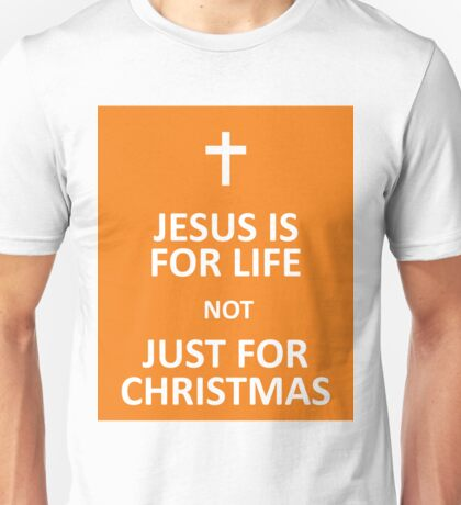 Jesus for life not just for Christmas Unisex T-Shirt