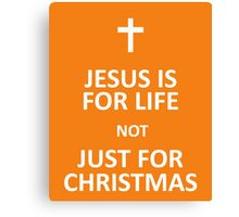 Jesus for life not just for Christmas Canvas Print