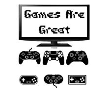 Games Are Great!!! Photographic Print