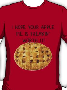 'I hope your apple pie is freakin' worth it!' SuperNatural Dean Quote T-Shirt