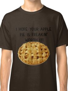 'I hope your apple pie is freakin' worth it!' SuperNatural Dean Quote Classic T-Shirt