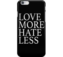 Love More Hate Less iPhone Case/Skin