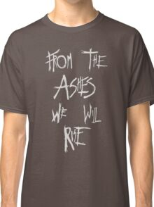 The 100 - from the ashes we will rise Classic T-Shirt