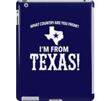 Funny 'What Country Are You From? I'm From Texas!' T-Shirt iPad Case/Skin